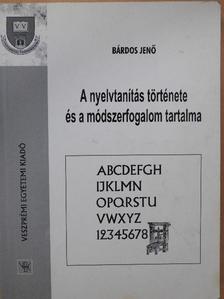 Bárdos Jenő - A nyelvtanítás története és a módszerfogalom tartalma [antikvár]
