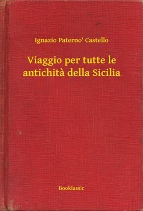 Castello Ignazio Paterno - Viaggio per tutte le antichita della Sicilia [eKönyv: epub, mobi]