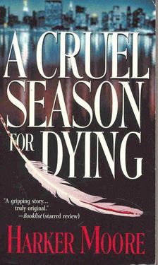 MOORE, HARKER - A Cruel Season for Dying [antikvár]