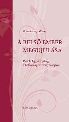 Kálmánchey Márta - A BELSŐ EMBER MEGÚJULÁSA Pszichológiai segítség a hétköznapi keresztyénséghez