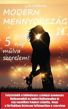 L.M. ADRIAN - MODERN MENNYORSZÁG II. - 5 nap múlva szerelem!