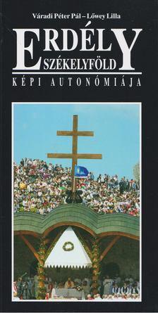 Váradi Péter Pál, Lőwey Lilla - Erdély Székelyföld képi autonómiája [antikvár]