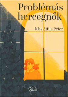 Kiss Attila Péter - Problémás hercegnők [antikvár]