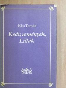 Kiss Tamás - Kedv, remények, Lillák [antikvár]