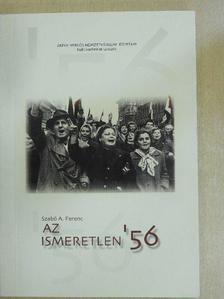 Szabó A. Ferenc - Az ismeretlen '56 [antikvár]