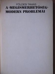 """Földesi Tamás - A """"megismerhetőség"""" modern problémái [antikvár]"""