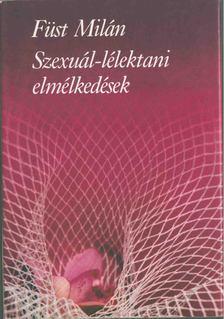FÜST MILÁN - Szexuál-lélektani elmélkedések [antikvár]