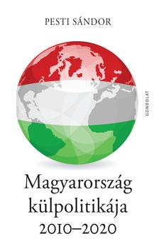 Pesti Sándor - Magyarország külpolitikája 2010-2020