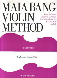 AUER, LEOPOLD - MAIA BANG VIOLIN METHOD PART IV (PROVIDED WITH ORIGINAL EXERCISES AND SUGGESTIONS BY L. AUER)