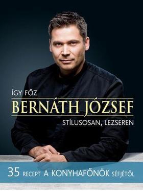 Bernáth József - ÍGY FŐZ BERNÁTH JÓZSEF