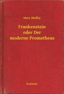 Mary Shelley - Frankenstein oder Der moderne Prometheus [eKönyv: epub, mobi]