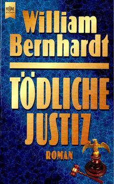 BERNHARDT, WILLIAM - Tödliche Justiz [antikvár]