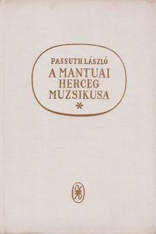 PASSUTH LÁSZLÓ - A mantuai herceg muzsikusa [antikvár]