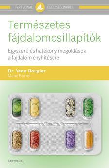 Dr. Yann Rougier - Marie Borrel - Természetes fájdalomcsillapítók - Egyszerű és hatékony megoldások a fájdalom enyhítésére