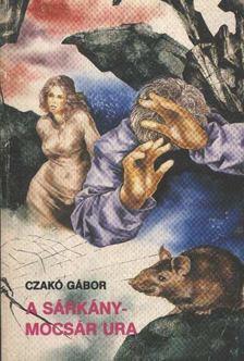Czakó Gábor - A sárkánymocsár ura [antikvár]