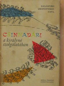 Kolozsvári Grandpierre Emil - Csinnadári a királyné szolgálatában [antikvár]