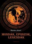 ROMÁN JÓZSEF - Mondák, eposzok, legendák [eKönyv: epub, mobi]