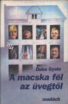 Duba Gyula - A macska fél az üvegtől [antikvár]