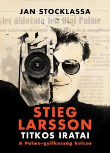Jan Stocklassa - Stieg Larsson titkos iratai - A Palme-gyilkosság kulcsa