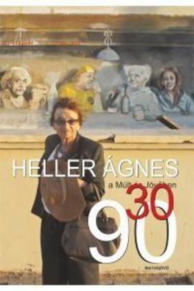 Köbányai János - Heller Ágnes a Múlt és Jövőben /30/90 - ÜKH 2019