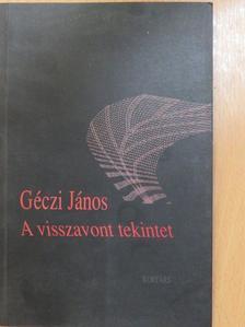 Géczi János - A visszavont tekintet [antikvár]