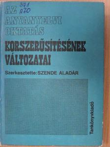 Bakos József - Az anyanyelvi oktatás korszerűsítésének változatai [antikvár]