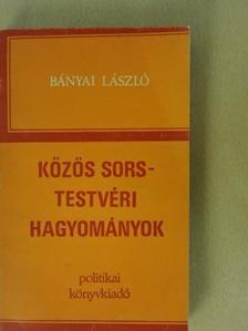 Bányai László - Közös sors - Testvéri hagyományok [antikvár]