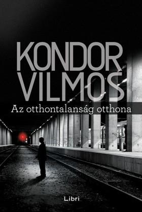 Kondor Vilmos - Az otthontalanság otthona