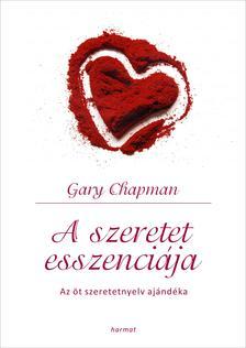 Gary Chapman - A szeretet esszenciája - Az 5 szeretetnyelv ajándéka