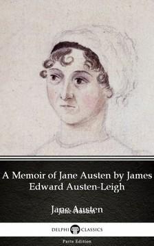 Delphi Classics Jane Austen, - A Memoir of Jane Austen by James Edward Austen-Leigh by Jane Austen (Illustrated) [eKönyv: epub, mobi]