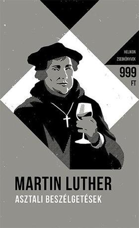 Luther, Martin - Asztali beszélgetések- Helikon Zsebkönyvek 60.