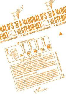 Paul Ariés - A McDonald's gyermekei - A világ McDonaldizálódása