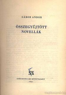 Gábor Andor - Összegyűjtött novellák [antikvár]