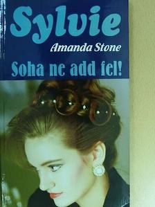 Amanda Stone - Soha ne add fel! [antikvár]