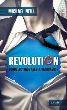 Michael Neill - Revolution-Gondolod vagy éled a valóságot?