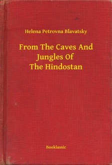 H. P. Blavatsky - From The Caves And Jungles Of The Hindostan [eKönyv: epub, mobi]
