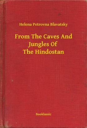 H. P. Blavatsky - From The Caves And Jungles Of The Hindostan [eKönyv: epub, mobi]