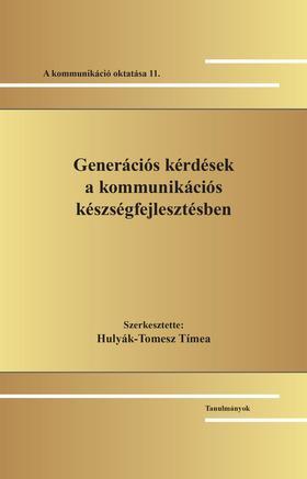 Szerk. Hulyák-Tomesz Tímea - Generációs kérdések a kommunikációs készségfejlesztésben