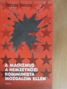 Várnai Ferenc - A maoizmus a nemzetközi kommunista mozgalom ellen [antikvár]