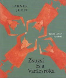 Lakner Judit - Zsuzsi és a Varázsróka [antikvár]
