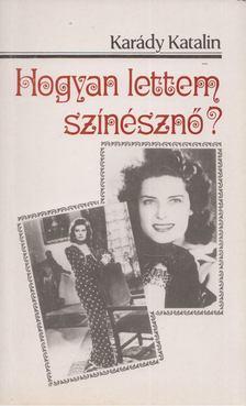 KARÁDY KATALIN - Hogyan lettem színésznő? [antikvár]