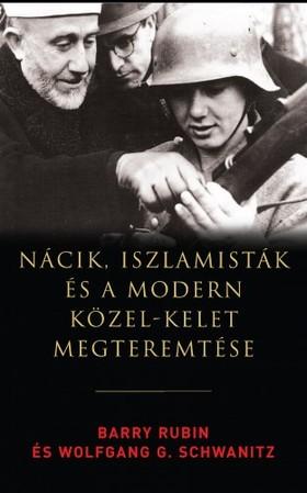 Wolfgang G. Schwanitz Barry Rubin, - Nácik, iszlamisták és a modern Közel-Kelet megteremtése [eKönyv: epub, mobi]
