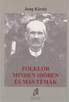 Jung Károly - Folklór minden időkben és más témák [antikvár]