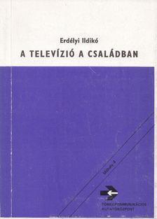 Erdélyi Ildikó - A televízió a családban [antikvár]