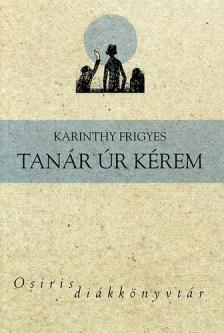 Karinthy Frigyes - Tanár úr kérem - Osiris Diákkönyvtár