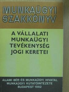 Dr. Bacskay László - A vállalati munkaügyi tevékenység jogi keretei [antikvár]