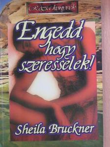 Sheila Bruckner - Engedd, hogy szeresselek! [antikvár]