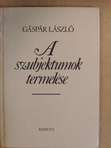Gáspár László - A szubjektumok termelése [antikvár]