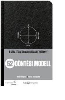 Mikael Krogerus-Roman Tschäppeler - 52 döntési modell - A stratégiai gondolkodás kézikönyve
