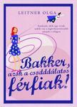 Leitner Olga - Bakker, azok a csodddálatos férfiak! [nyári akció]
